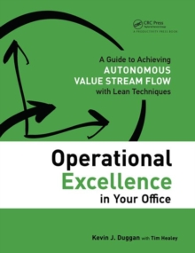 Operational Excellence in Your Office : A Guide to Achieving Autonomous Value Stream Flow with Lean Techniques, Paperback / softback Book