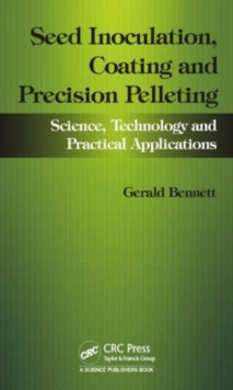 Seed Inoculation, Coating and Precision Pelleting : Science, Technology and Practical Applications, Hardback Book