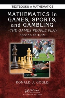 Mathematics in Games, Sports, and Gambling : The Games People Play, Second Edition, Paperback / softback Book