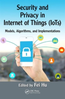 Security and Privacy in Internet of Things (IoTs) : Models, Algorithms, and Implementations, Hardback Book
