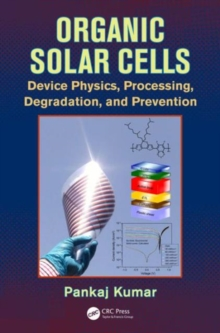 Organic Solar Cells : Device Physics, Processing, Degradation, and Prevention, Hardback Book