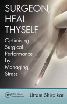 Surgeon, Heal Thyself : Optimising Surgical Performance by Managing Stress, Paperback / softback Book