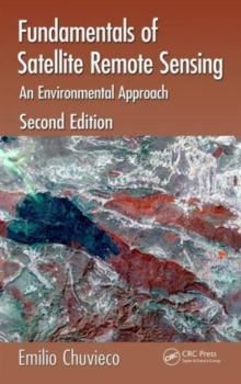 Fundamentals of Satellite Remote Sensing : An Environmental Approach, Second Edition, Hardback Book