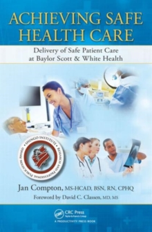 Achieving Safe Health Care : Delivery of Safe Patient Care at Baylor Scott & White Health, Hardback Book