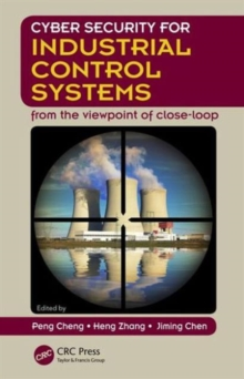 Cyber Security for Industrial Control Systems : From the Viewpoint of Close-Loop, Hardback Book
