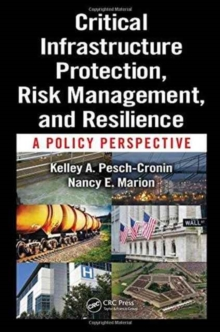 Critical Infrastructure Protection, Risk Management, and Resilience : A Policy Perspective, Hardback Book