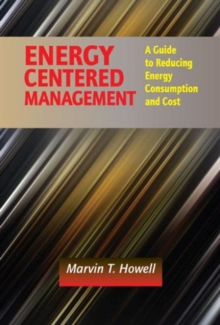 Energy Centered Management : A Guide to Reducing Energy Consumption and Cost, Hardback Book