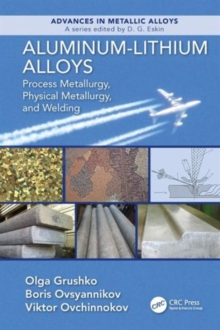Aluminum-Lithium Alloys : Process Metallurgy, Physical Metallurgy, and Welding, Hardback Book