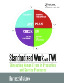 Standardized Work with TWI : Eliminating Human Errors in Production and Service Processes, Paperback Book