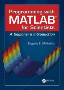Programming with MATLAB for Scientists : A Beginner's Introduction, Paperback / softback Book