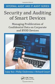 Security and Auditing of Smart Devices : Managing Proliferation of Confidential Data on Corporate and BYOD Devices, Hardback Book