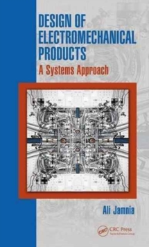 Design of Electromechanical Products : A Systems Approach, Hardback Book