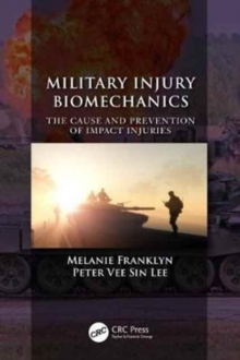 Military Injury Biomechanics : The Cause and Prevention of Impact Injuries, Hardback Book