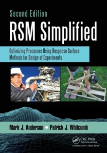 RSM Simplified : Optimizing Processes Using Response Surface Methods for Design of Experiments, Second Edition, Paperback Book