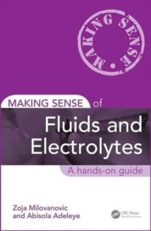 Making Sense of Fluids and Electrolytes : A hands-on guide, Paperback / softback Book