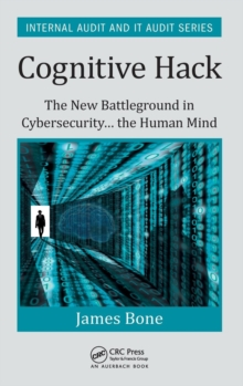 Cognitive Hack : The New Battleground in Cybersecurity ... the Human Mind, Hardback Book