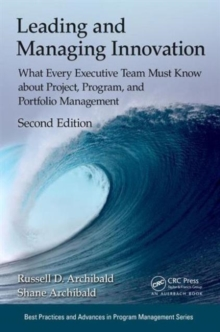 Leading and Managing Innovation : What Every Executive Team Must Know about Project, Program, and Portfolio Management, Second Edition, Paperback / softback Book