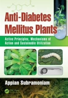 Anti-Diabetes Mellitus Plants : Active Principles, Mechanisms of Action and Sustainable Utilization, Hardback Book