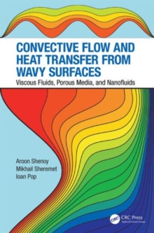 Convective Flow and Heat Transfer from Wavy Surfaces : Viscous Fluids, Porous Media, and Nanofluids, Hardback Book