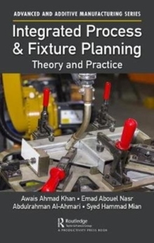 Integrated Process and Fixture Planning : Theory and Practice, Hardback Book