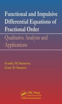 Functional and Impulsive Differential Equations of Fractional Order : Qualitative Analysis and Applications, Hardback Book