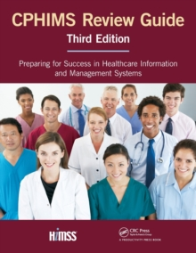 CPHIMS Review Guide, Third Edition : Preparing for Success in Healthcare Information and Management Systems, Paperback Book