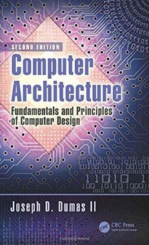 Computer Architecture : Fundamentals and Principles of Computer Design, Second Edition, Hardback Book