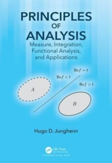 Principles of Analysis : Measure, Integration, Functional Analysis, and Applications, Hardback Book