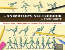 The Animator's Sketchbook : How to See, Interpret & Draw Like a Master Animator, Paperback / softback Book