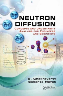 Neutron Diffusion : Concepts and Uncertainty Analysis for Engineers and Scientists, Hardback Book