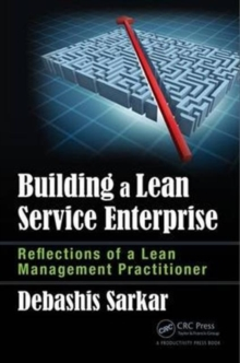 Building a Lean Service Enterprise : Reflections of a Lean Management Practitioner, Hardback Book