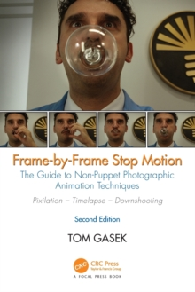 Frame-By-Frame Stop Motion : The Guide to Non-Puppet Photographic Animation Techniques, Second Edition, Paperback / softback Book