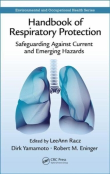Handbook of Respiratory Protection : Safeguarding Against Current and Emerging Hazards, Hardback Book