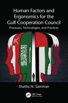 Human Factors and Ergonomics for the Gulf Cooperation Council : Processes, Technologies, and Practices, Paperback / softback Book