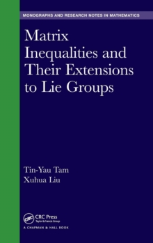 Matrix Inequalities and Their Extensions to Lie Groups, Hardback Book