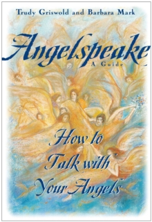 Angelspeake : How to Talk With Your Angels, EPUB eBook