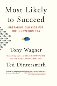 Most Likely to Succeed : Preparing Our Kids for the Innovation Era, Paperback / softback Book