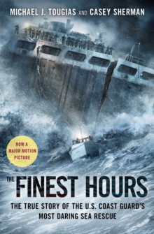 The Finest Hours : The True Story of the U.S. Coast Guard's Most Daring Sea Rescue, Paperback / softback Book