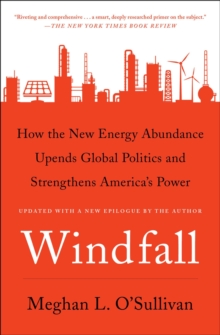 Windfall : How the New Energy Abundance Upends Global Politics and Strengthens America's Power, EPUB eBook