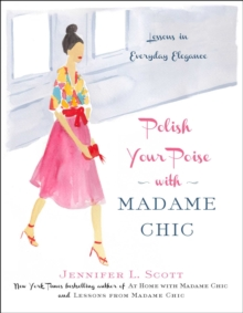 Polish Your Poise with Madame Chic : Lessons in Everyday Elegance, Hardback Book