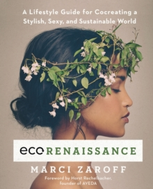 ECOrenaissance : A Lifestyle Guide for Cocreating a Stylish, Sexy, and Sustainable World, Paperback / softback Book