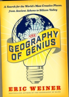 The Geography of Genius : A Search for the World's Most Creative Places from Ancient Athens to Silicon Valley, Paperback Book