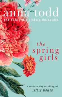 The Spring Girls : A Modern-Day Retelling of Little Women, Paperback Book