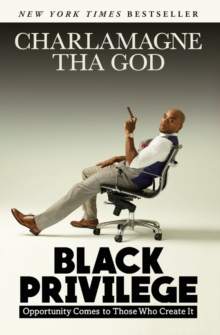 Black Privilege : Opportunity Comes to Those Who Create It, Paperback / softback Book