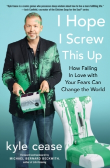 I Hope I Screw This Up : How Falling in Love with Your Fears Can Change the World, Paperback Book