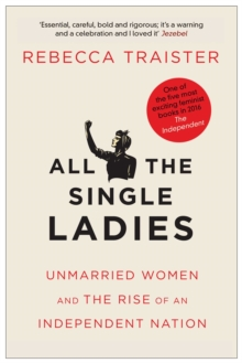 All the Single Ladies : Unmarried Women and the Rise of an Independent Nation, Paperback Book