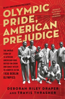 Olympic Pride, American Prejudice : The Untold Story of 18 African Americans Who Defied Jim Crow and Adolf Hitler to Compete in the 1936 Berlin Olympics, EPUB eBook