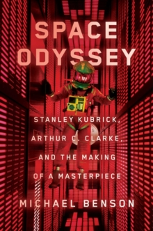 Space Odyssey : Stanley Kubrick, Arthur C. Clarke, and the Making of a Masterpiece, Hardback Book