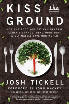 Kiss the Ground : How the Food You Eat Can Reverse Climate Change, Heal Your Body & Ultimately Save Our World, Paperback / softback Book