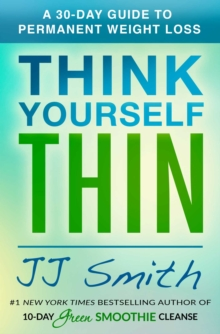 Think Yourself Thin : A 30-Day Guide to Permanent Weight Loss, Paperback / softback Book